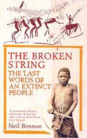 The Broken String: The Last Words Of An Extinct People by Neil Bennun