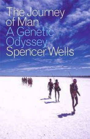 The Journey Of Man: A Genetic Odyssey by Spencer Wells