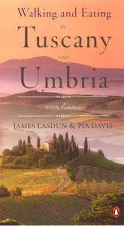 Walking And Eating In Tuscany & Umbria by James Lasdun