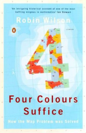 Four Colours Suffice: How The Map Problem Was Solved by Robin Wilson