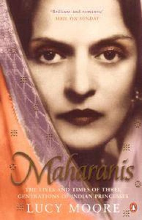 Maharanis: The Lives And Times Of Three Generations Of Indian Princesses by Lucy Moore