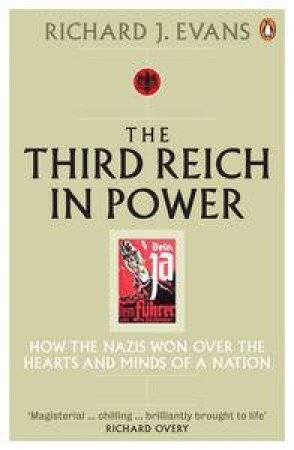 Third Reich In Power: How The Nazis Won Over The Hearts and Minds of a Nation