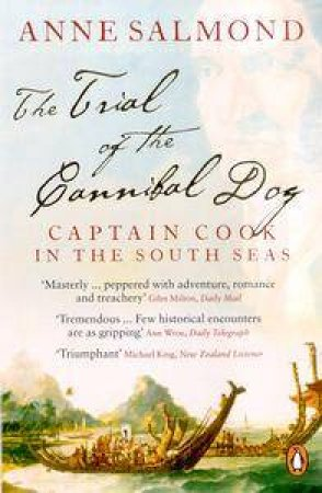 Trial Of The Cannibal Dog: Or Why Did Captain Cook Die by Anne Salmond