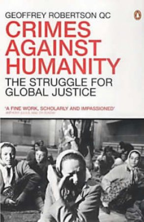 Crimes Against Humanity: The Struggle For Global Justice by Geoffrey Robertson