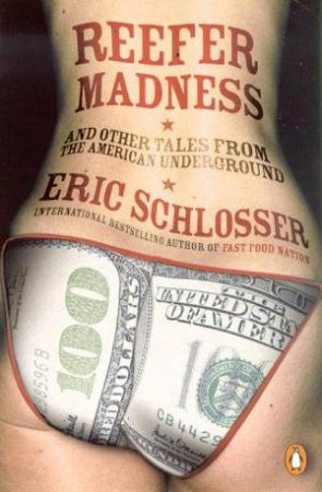 Reefer Madness And Other Tales From The American Underground by Eric Schlosser