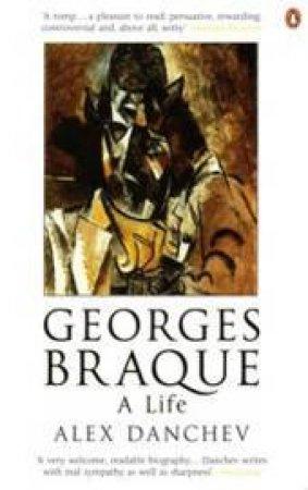 Georges Braque: A Life by Alex Danchev
