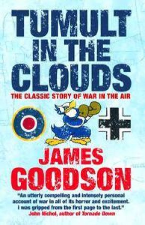 Tumult In The Clouds: The Classic Story Of War In The Air by James Goodson