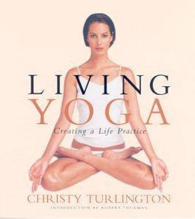 Living Yoga: Creating A Life Practice by Christy Turlington