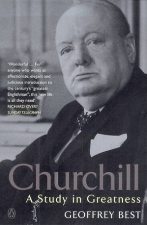Churchill: A Study In Greatness by Geoffrey Best