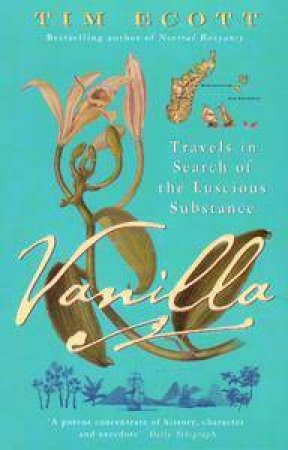 Vanilla: Travels In Search Of A Luscious Substance by Tim Ecott