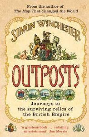 Outposts: Journeys To The Surviving Relics Of The British Empire by Simon Winchester