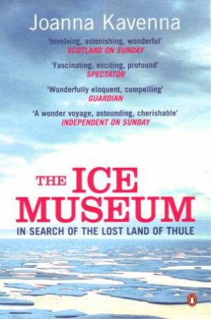 The Ice Museum: In Search Of The Lost Land Of Thule by Joanna Kavenna