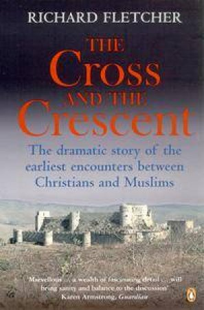Cross And The Crescent by Richard Fletcher
