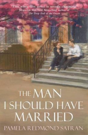 The Man I Should Have Married by Pamela Redmond Satran