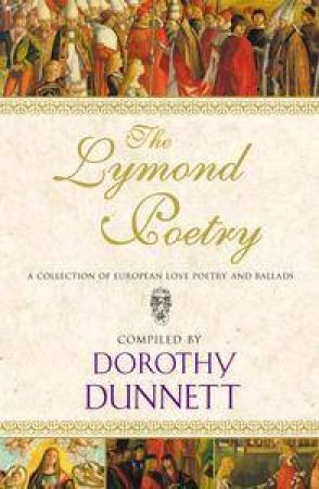 The Lymond Poetry: A Collection Of European Love Poetry And Ballads by Dorothy Dunnett