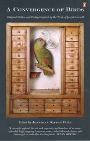 A Convergence Of Birds: Original Fiction & Poetry Inspired By the Work Of Joseph Cornell by Jonathan Safran Foer (Ed.)