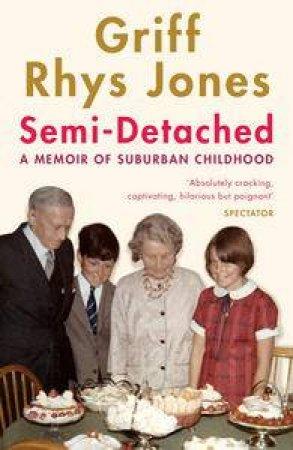 Semi-Detached: A Memoir of Suburban Childhood by Griff Rhys-Jones