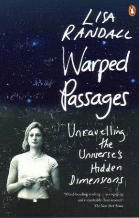 Warped Passages: Unravelling The Universe's Hidden Dimensions by Lisa Randall