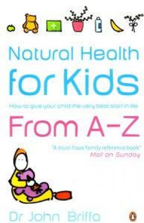 Natural Health For Kids From A-Z by John Briffa