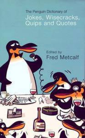 The Penguin Dictionary Of Jokes, Wisecracks, Quips And Quotes by Fred Metcalf
