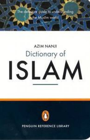 The Penguin Dictionary Of Islam by Azim Nanji