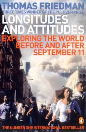 Longitudes And Attitudes: Exploring The World Before And After September 11 by Thomas Friedman