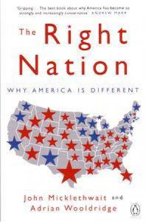 The Right Nation: Why America Is Different by John Micklethwait