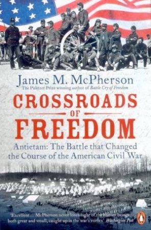 Crossroads Of Freedom: Antietam by James M McPherson