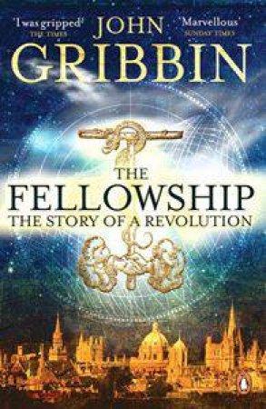 Fellowship: The Story Of A Revolution by John Gribbin