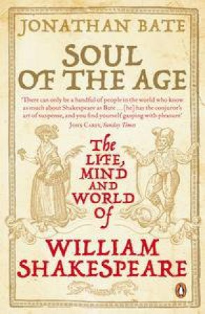 Soul of the Age: The Life, Mind and World of William Shakespeare by Jonathan Bate