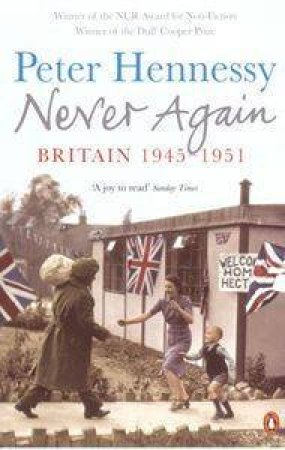 Never Again: Britain 1945-1951 by Peter Hennessy
