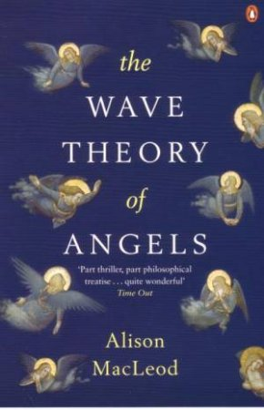 The Wave Theory Of Angels by Alison Macleod