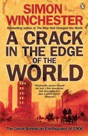 A Crack In The Edge Of The World: The Great American Earthquake Of 1906 by Simon Winchester