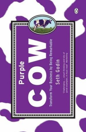 The Purple Cow: Transform Your Business By Being Remarkable by Seth Godin