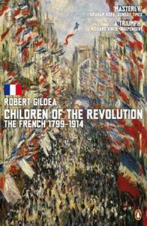 Children of the Revolution: The French 1799-1914 by Robert Gildea