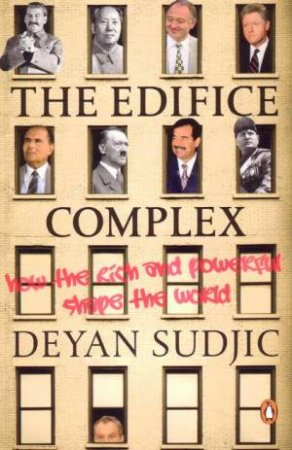 The Edifice Complex: How The Rich And Powerful Shape The World by Deyan Sudjic