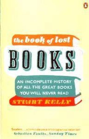 The Book Of Lost Books by Stuart Kelly