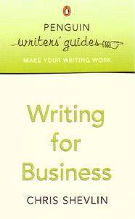 Penguin Writer's Guide: Writing For Business by Chris Shevlin