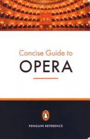 The Penguin Concise Guide To Opera by Amanda Holden