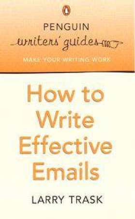 Penguin Writer's Guide: How To Write Effective Emails by Larry Trask