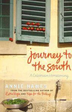 Journey To The South: A Calabrian Homecoming by Annie Hawes