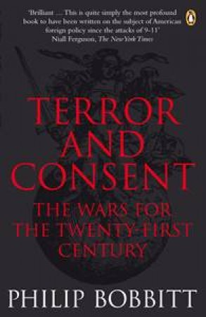 Terror and Consent: The Wars for the Twenty-First Century by Philip Bobbitt