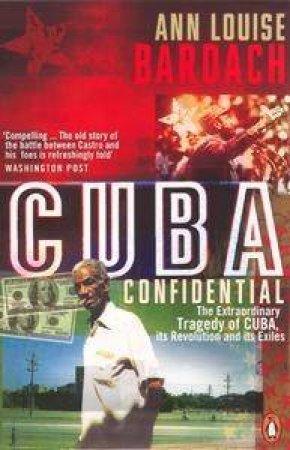 Cuba Confidential by Ann Louise Bardach