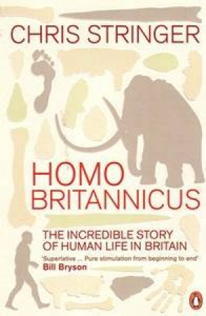 Homo Britannicus: Life In Britain by Christopher Stringer