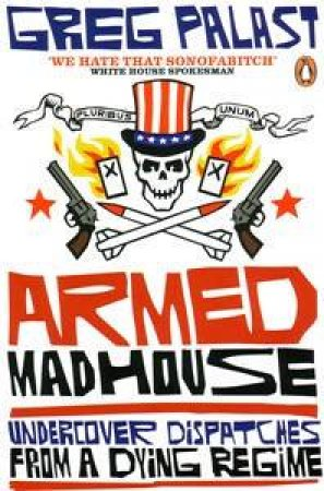 Armed Madhouse: Undercover Dispatches From a Dying Regime by Greg Palast
