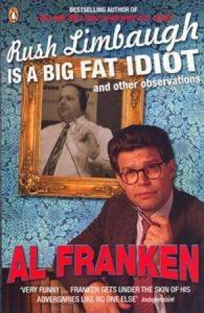 Rush Limbaugh Is A Big Fat Idiot & Other Observations by Al Franken