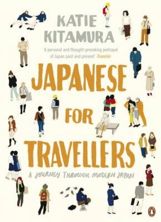 Japanese For Travellers: A Journey Through Modern Japan by Katie Kitamura