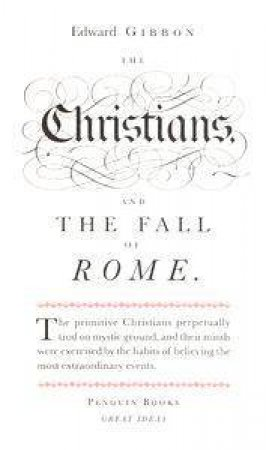 Great Ideas: Christians And The Fall Of Rome by Edward Gibbon