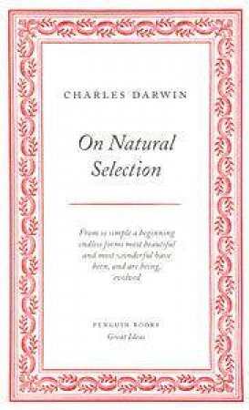 Great Ideas: On Natural Selection by Charles Darwin