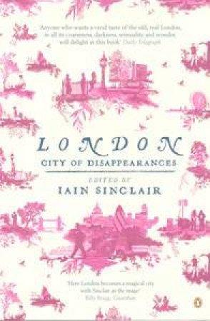 London: City Of Disappearances by Iain Sinclair (Ed)